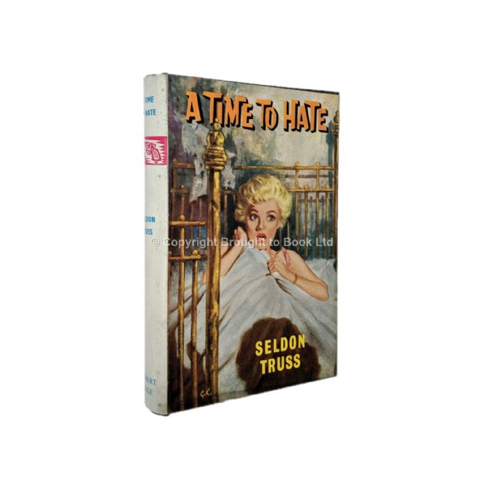 A Time to Hate by Seldon Truss First Edition Robert Hale 1962